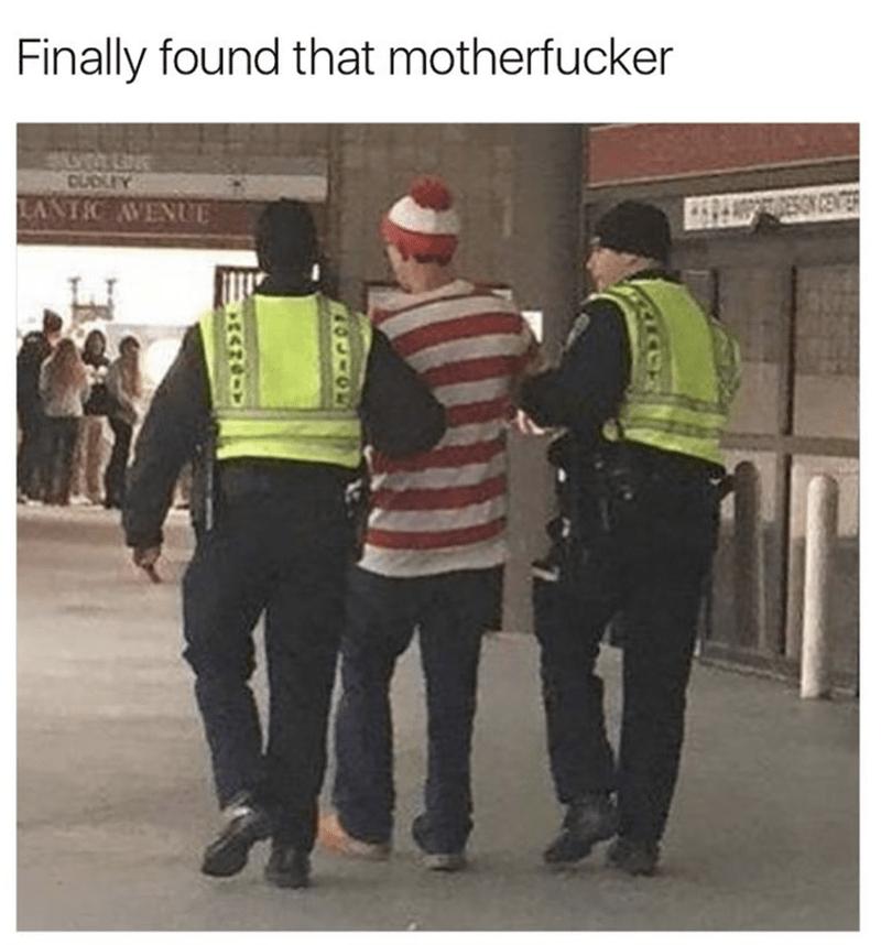 meme - Uniform - Finally found that motherfucker CUCKEY LANTIC VENUE BXRO