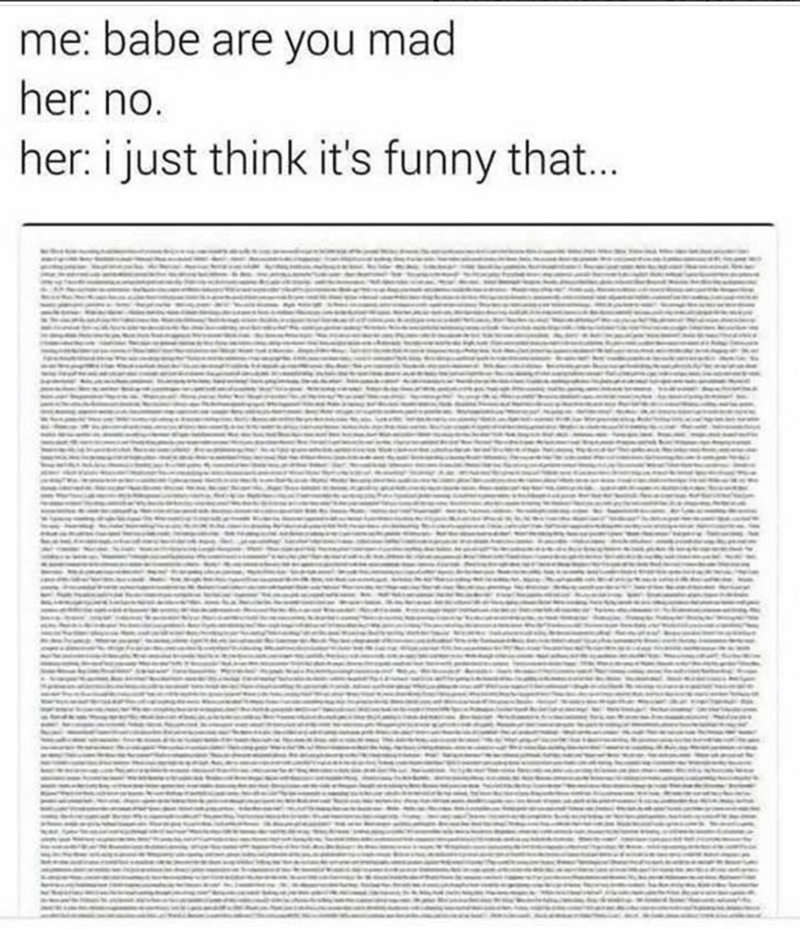 meme - Text - me: babe are you mad her: no. her: i just think it's funny that...