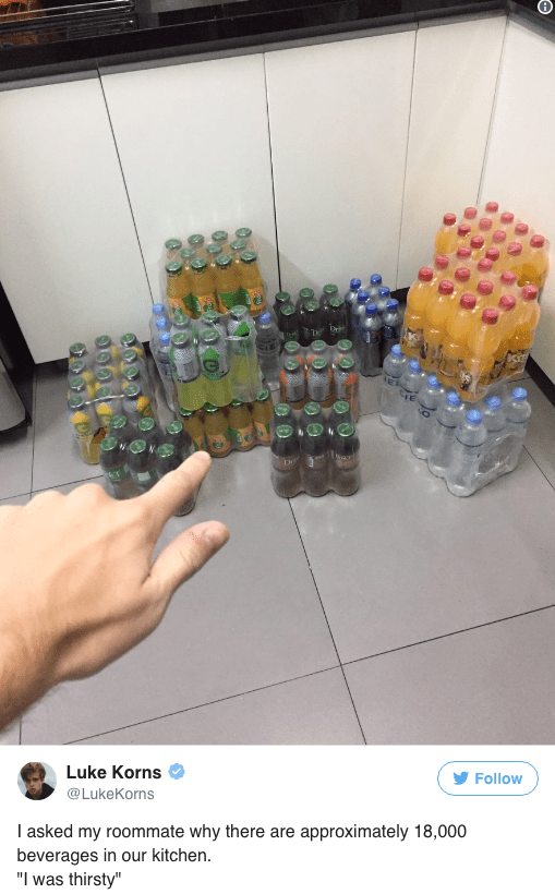 "Food - Luke Korns Follow @LukeKorns I asked my roommate why there are approximately 18,000 beverages in our kitchen. ""I was thirsty"" 09589"
