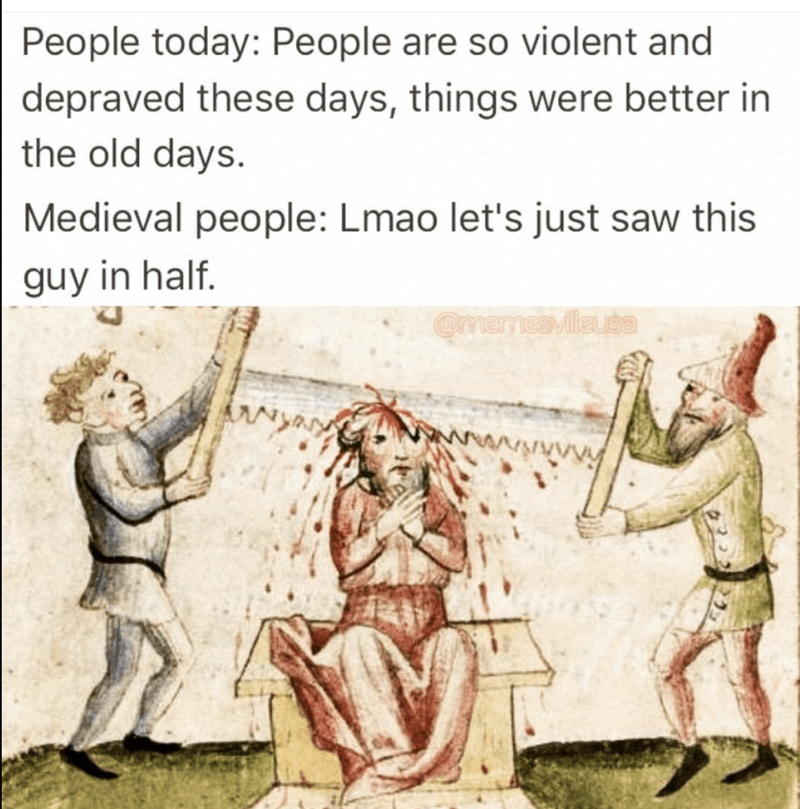 medieval meme about how people were not better in the old days