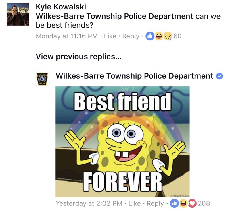 Text - Kyle Kowalski Wilkes-Barre Township Police Department can we be best friends? Monday at 11:16 PM Like Reply 60 View previous replies... Wilkes-Barre Township Police Department POLICE Best friend FOREVER qurckmeme.co 208 Yesterday at 2:02 PM Like Reply