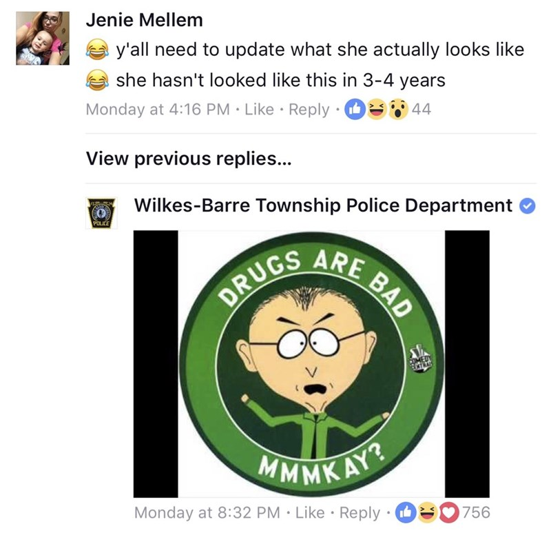 Text - Jenie Mellem y'all need to update what she actually looks like she hasn't looked like this in 3-4 years Monday at 4:16 PM Like Reply 44 View previous replies... Wilkes-Barre Township Police Department POLICE UGS ARE BAD MMMK AYR SO756 Monday at 8:32 PM Like Reply