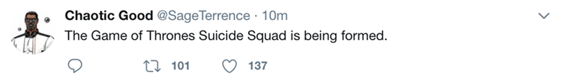 Text - Chaotic Good @SageTerrence 10m The Game of Thrones Suicide Squad is being formed. 1101 137
