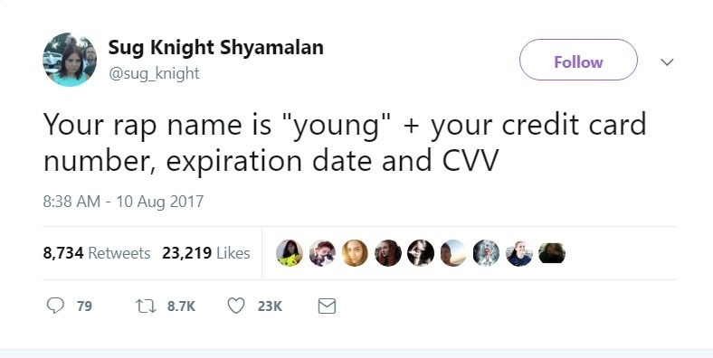 """Text - Sug Knight Shyamalan Follow @sug_knight Your rap name is """"young"""" your credit card number, expiration date and CVV 8:38 AM - 10 Aug 2017 8,734 Retweets 23,219 Likes t8.7K 79 23K"""