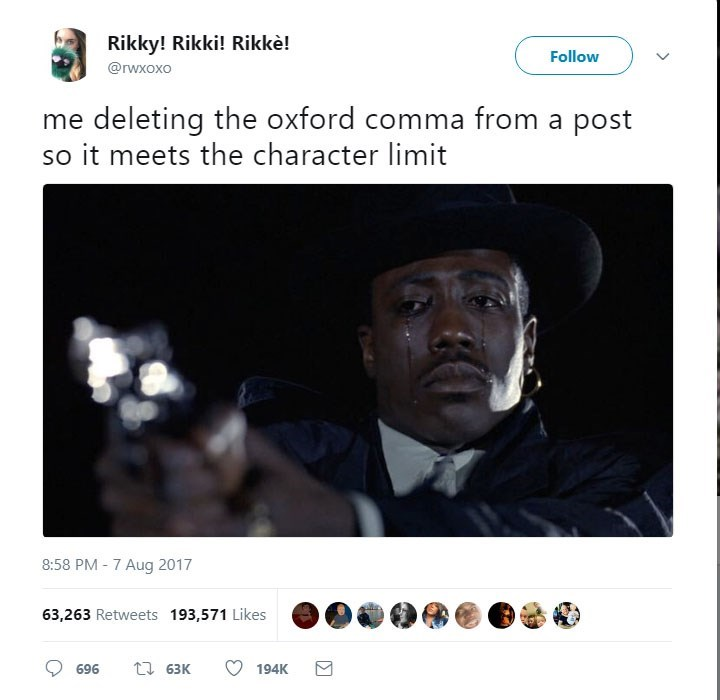 Text - Rikky! Rikki! Rikkè! Follow @rwxoxo me deleting the oxford comma from a post it meets the character limit 8:58 PM - 7 Aug 2017 63,263 Retweets 193,571 Likes t 63K 696 194K