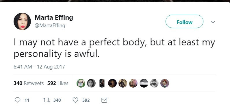Text - Marta Effing @MartaEffing Follow I may not have a perfect body, but at least my personality is awful. 6:41 AM-12 Aug 2017 340 Retweets 592 Likes 340 11 592
