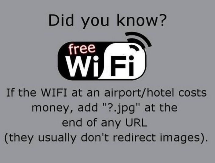 "Text - Did you know? free Wi Fi If the WIFI at an airport/hotel costs money, add ""?.jpg"" at the end of any URL (they usually don't redirect images)."