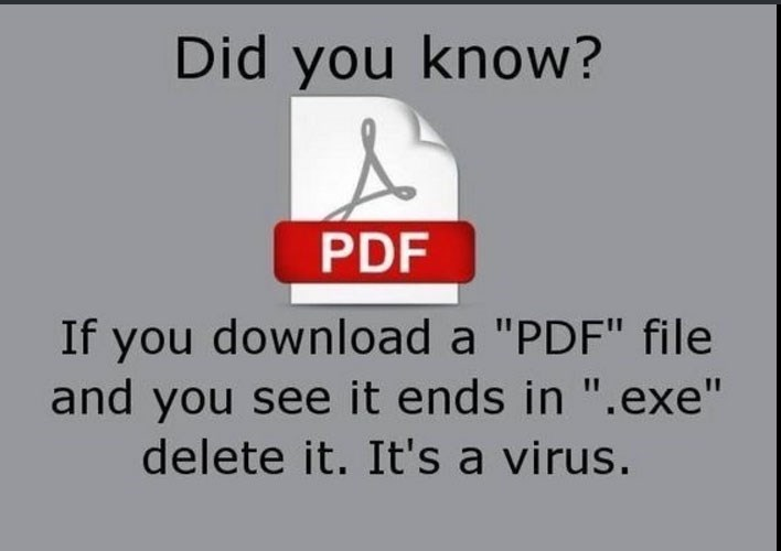 "Text - Did you know? PDF If you download a ""PDF"" file and you see it ends in "".exe"" delete it. It's a virus."