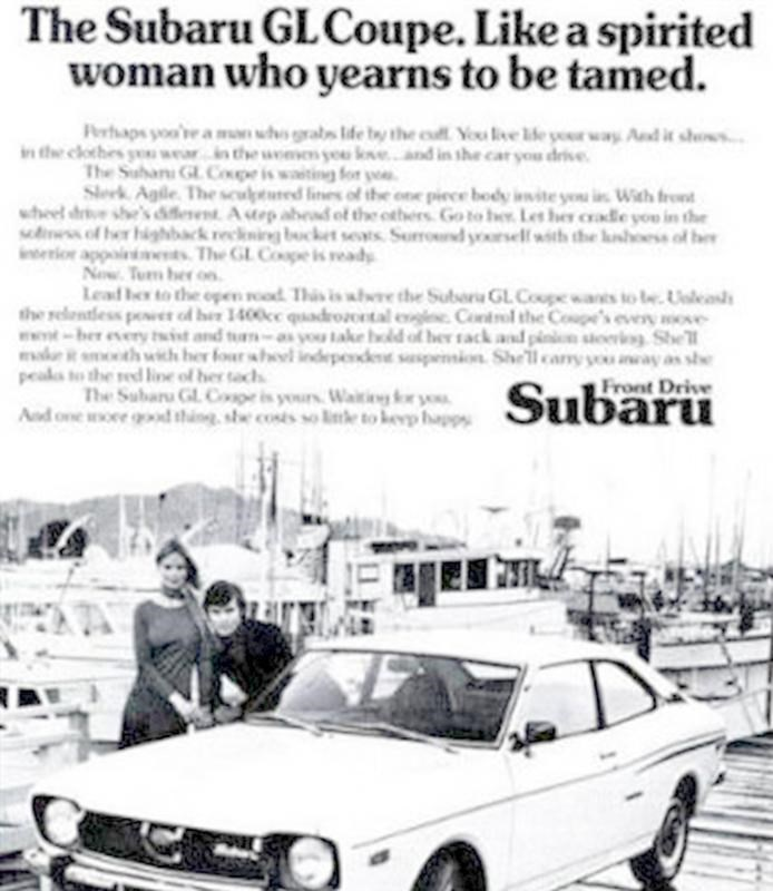 Land vehicle - The Subaru GLCoupe. Like a spirited woman who yearns to be tamed. Peraps yoo're a owhgrabs lde by the cull You live ife your way And it shos in the clothes u wearin the womm you veand in the car you drive The Suba GL Cope is waiting for yo Sleek Agile The sculptured fines of the one piece body iite you in With front wheel drive she's fernt Asep abead of the others Go to he Let her crade you in the sowof her highback reclning bucket seats Surroud yourself with the kshoess of he nti
