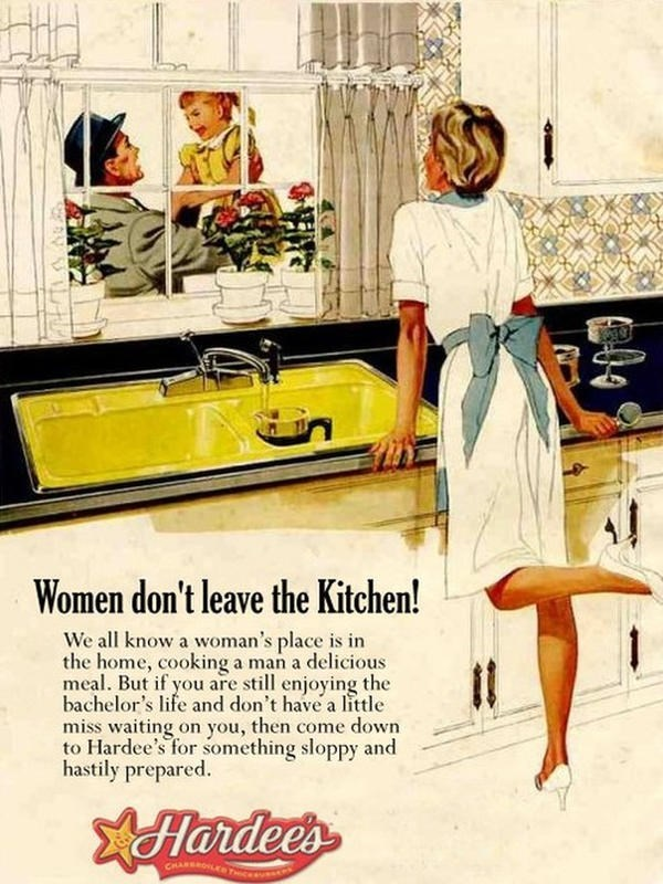Retro style - Women don't leave the Kitchen! We all know a woman's place is in the home, cooking a man a delicious meal. But if you are still enjoying the bachelor's life and don't have a little miss waiting on you, then come down to Hardee's for something sloppy and hastily prepared. XFHardees CHARROLE