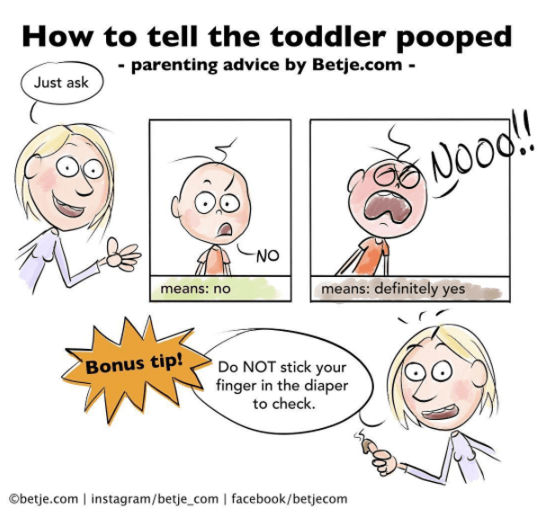 Text - How to tell the toddler pooped - parenting advice by Betje.com- Just ask Nood!! NO means: no means: definitely yes Bonus tip! Do NOT stick your finger in the diaper to check. Obetje.com instagram/betje_com   facebook/betjecom