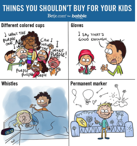 Cartoon - THINGS YOU SHOULDN'T BUY FOR YOUR KIDS Betje.com for babble Different colored cups Gloves J WANT THE puRplE 'ONE Aa I SAY THAT'S GooD ENOUGH, CANI HAVE THE WANT utple! Pueple puρί a0ίε Whistles Permanent marker OS:52