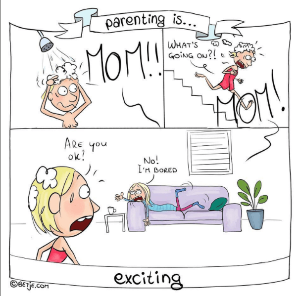 Cartoon - parenting is... WHAT'S GoiNG ON? ARE YOu ok! No! I'n BORED exciting Beje.con