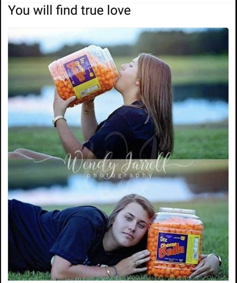Meme about finding true love being cheese balls