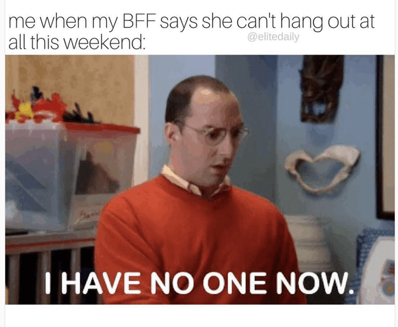 Funny meme from Arrested Development of Buster about being lonely when you BFF can't hang out this weekend.