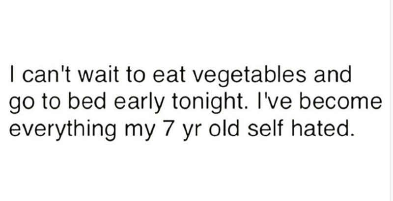 funny text meme about eating vegatables and going to bed early which is what a 7 year old hates.