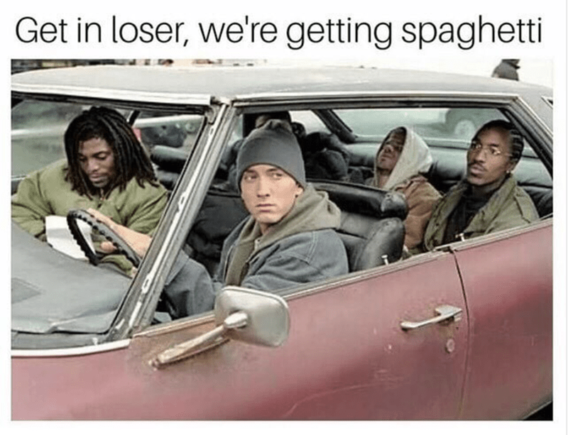 Eminem meme from 8 Mile of Get In Loser, we're getting spaghetti