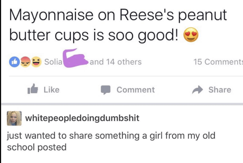 white girl posting about how mayonnaise on Reese's peanut butter cups is soo good.