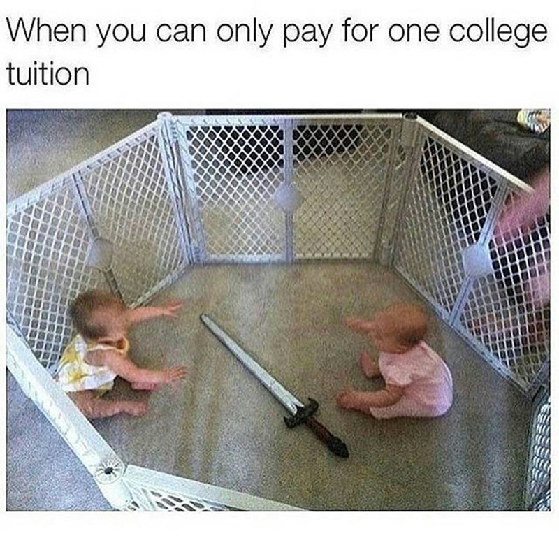 Funny meme about having your kids fight to the death when you can only pay for one college tuition.