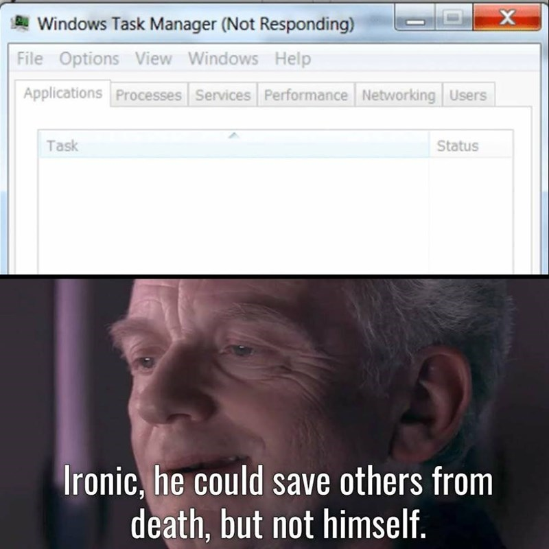 Funny meme about the task manager not responding, palpatine saying it's ironic that it could save others but not itself.
