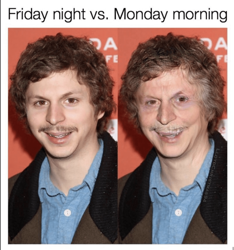 Face - Friday night vs. Monday morning A FE DA FE