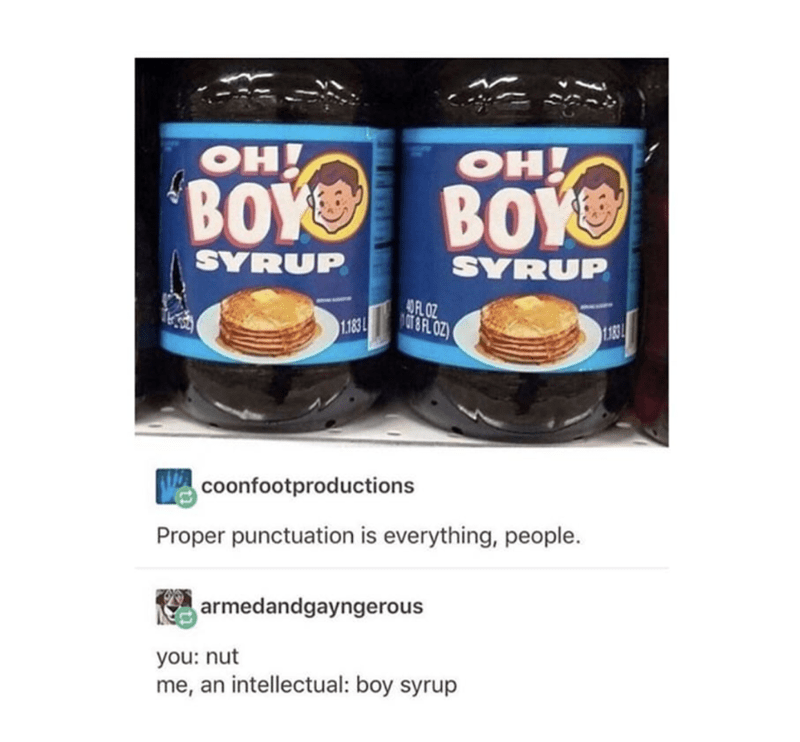 Food - он! он! BOY BOYS SYRUP SYRUP 0FL OZ 1.183 183 coonfootproductions Proper punctuation is everything, people. armedandgayngerous you: nut me, an intellectual: boy syrup