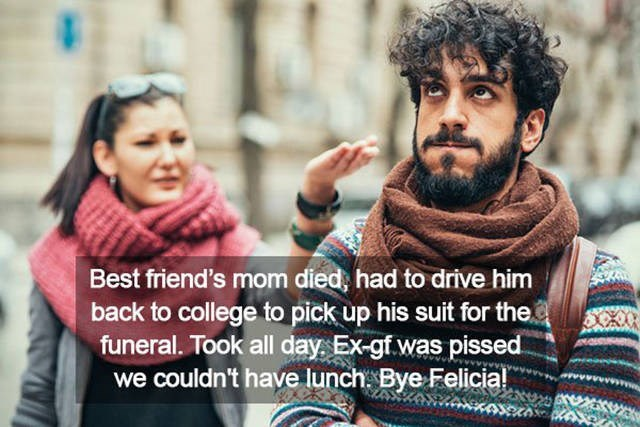 People - Best friend's mom died, had to drive him back to college to pick up his suit for the funeral. Took all day Ex-gt was pissed we couldn't have lunch Bye Felici