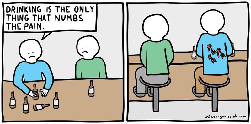 dark comic - Cartoon - DRINKING IS THE ONLY THING THAT NUMBS THE PAIN mikeorenisciak com COm e