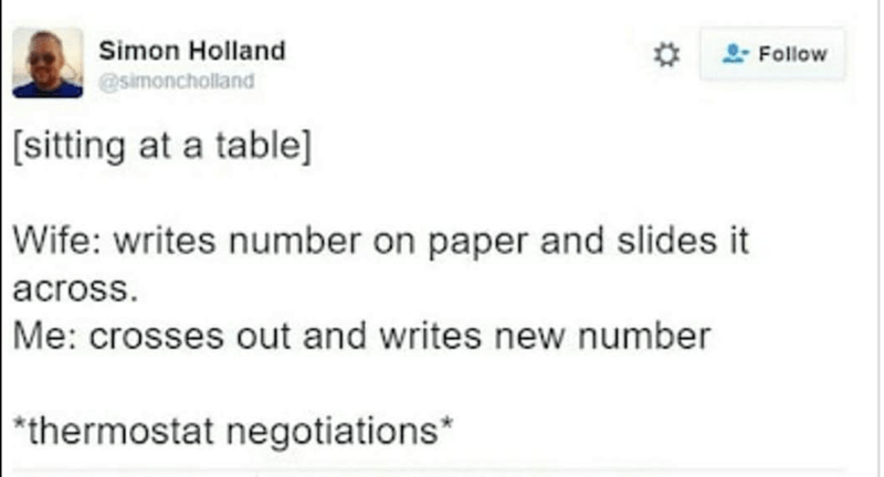 Text - Simon Holland Follow @simoncholland sitting at a table] Wife: writes number on paper and slides it across. Me: crosses out and writes new number *thermostat negotiations