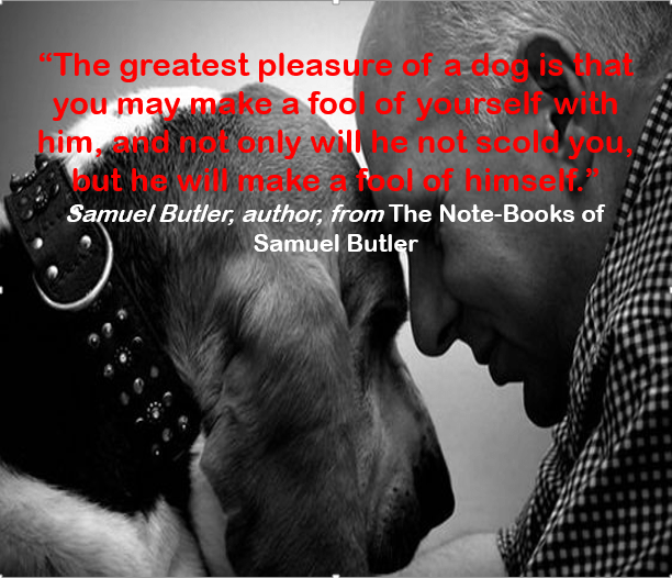 """Text - """"The greatest pleasure of a-dog is you may make a fool of him d notonly will me not scold you, but he veurseli with Make A teal of himse. Samuel Butler, author, from The Note-Books of Samuel Butler"""
