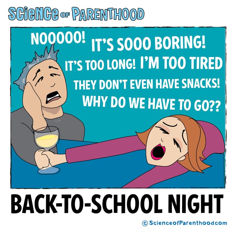 Text - ScieNCe ar PARENTHOOD NOO00OS So00 BORING! IT'S TOO LONG! 'M TOO TIRED THEY DON'T EVEN HAVE SNACKS! WHY DO WE HAVE TO GO?? BACK-TO-SCHOOL NIGHT ScienceofParenthood.com