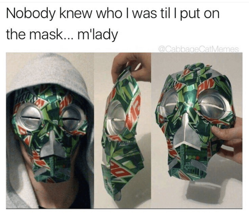 Face - Nobody knew who I was til l put on the mask... m'lady @CabbageCatMemes