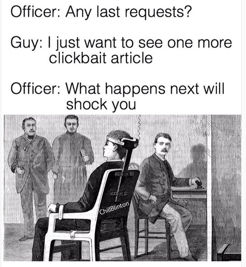 Text - Officer: Any last requests? Guy: I just want to see one more clickbait article Officer: What happens next will shock you ChillBlinton