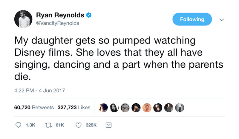 Text - Ryan Reynolds Following @VancityReynolds My daughter gets so pumped watching Disney films. She loves that they all have singing, dancing and a part when the parents die. 4:22 PM 4 Jun 2017 60,720 Retweets 327,723 Likes 1i 61K 328K 1.3K
