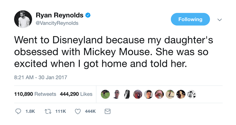 Text - Ryan Reynolds Following @VancityReynolds Went to Disneyland because my daughter's obsessed with Mickey Mouse. She was so excited when I got home and told her. 8:21 AM 30 Jan 2017 110,890 Retweets 444,290 Likes ti 111K 1.8K 444K
