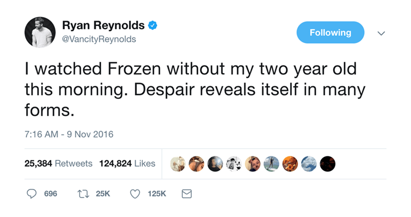 Text - Ryan Reynolds Following @VancityReynolds I watched Frozen without my two year old this morning. Despair reveals itself in many forms. 7:16 AM 9 Nov 2016 25,384 Retweets 124,824 Likes L 25K 696 125K