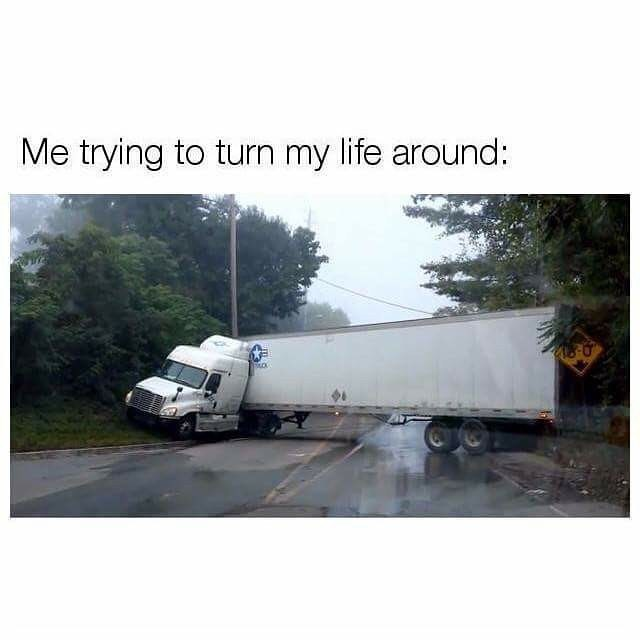 Funny meme with a photo of a stuck truck, mean to symbolize someone failing at turning their life around.