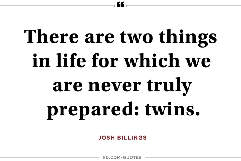 Text - There are two things in life for which we are never truly prepared: twins JOSH BILLINGS RD.COM/QUOTES