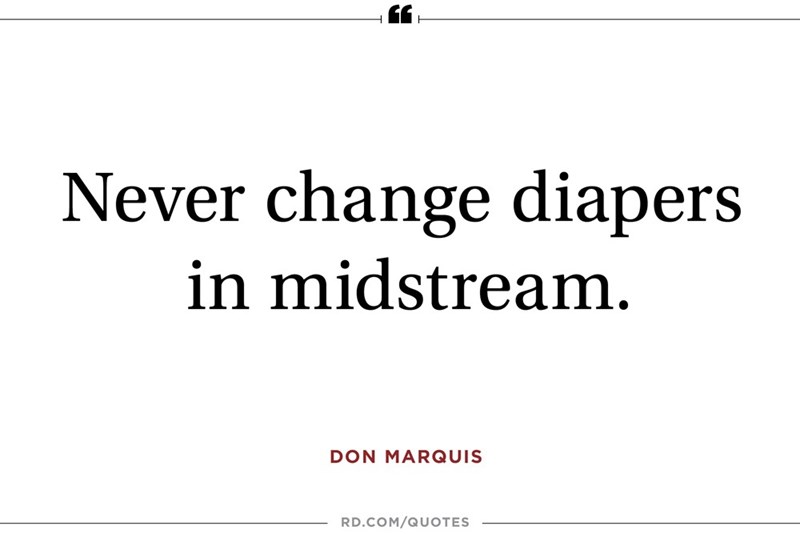 Text - Never change diapers in midstream DON MARQUIS RD.COM/QUOTES