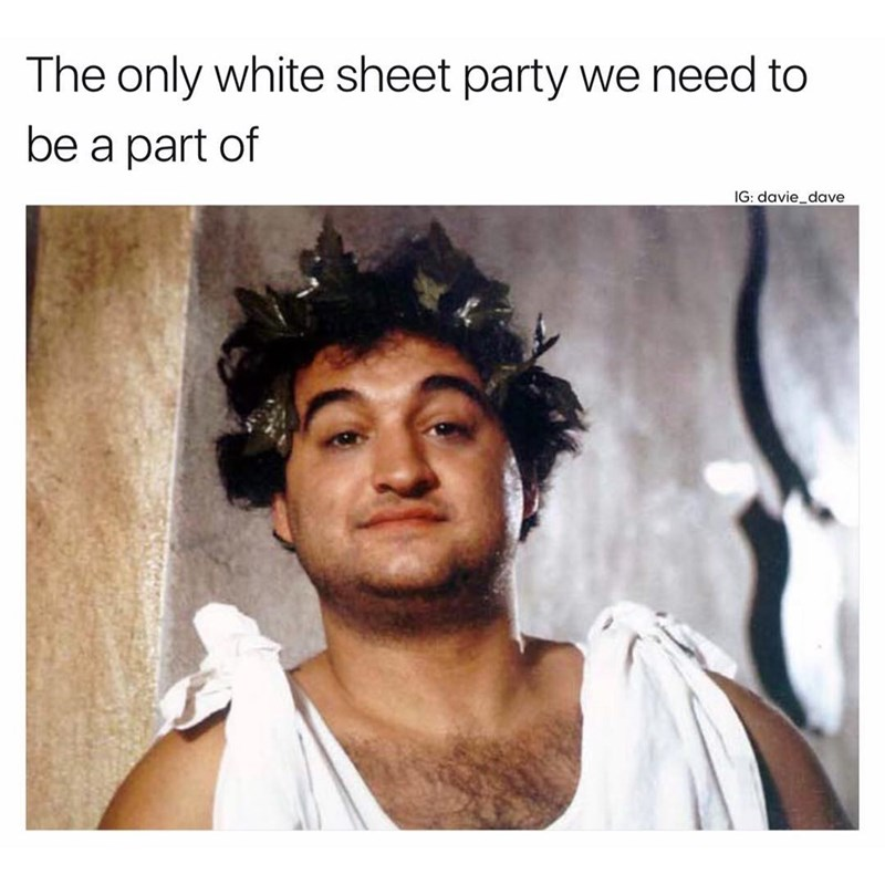 Funny meme about toga parties being the only white sheet parties we need to belong to.