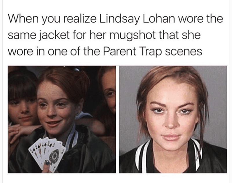 funny meme pointing out that Lindsay Lohan is wearing the same jacket in her mugshot and in parent trap movie.