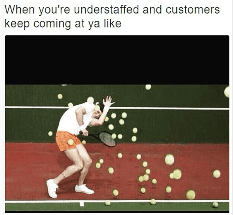 Dodging tennis balls meme as to how it feels when you are understaffed and customers keep coming at you.