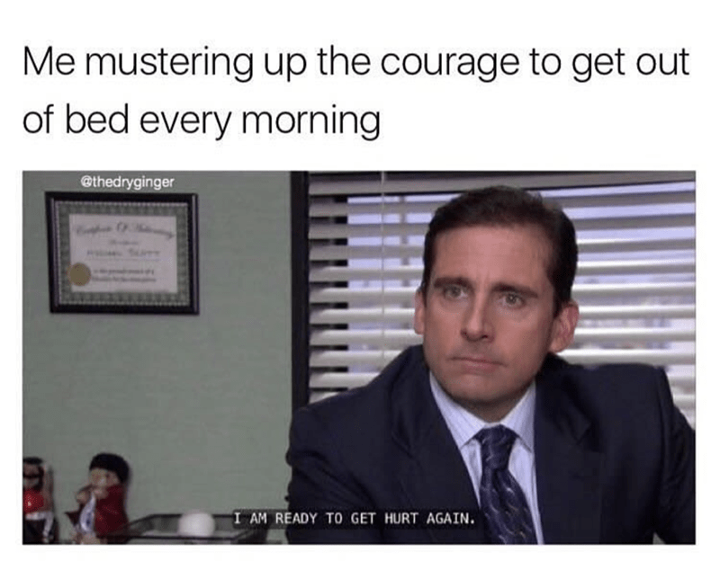 MIchael Scott meme about mustering up the courage to get out of bed every morning.