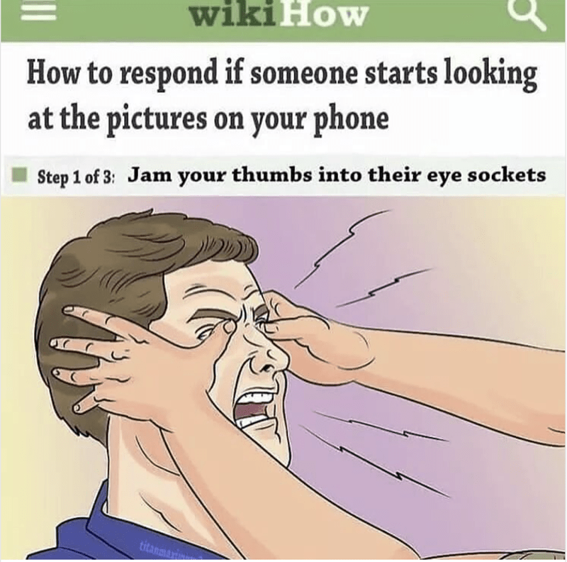 Meme about gouging someone's eyes out if they start looking at pictures on your phone.