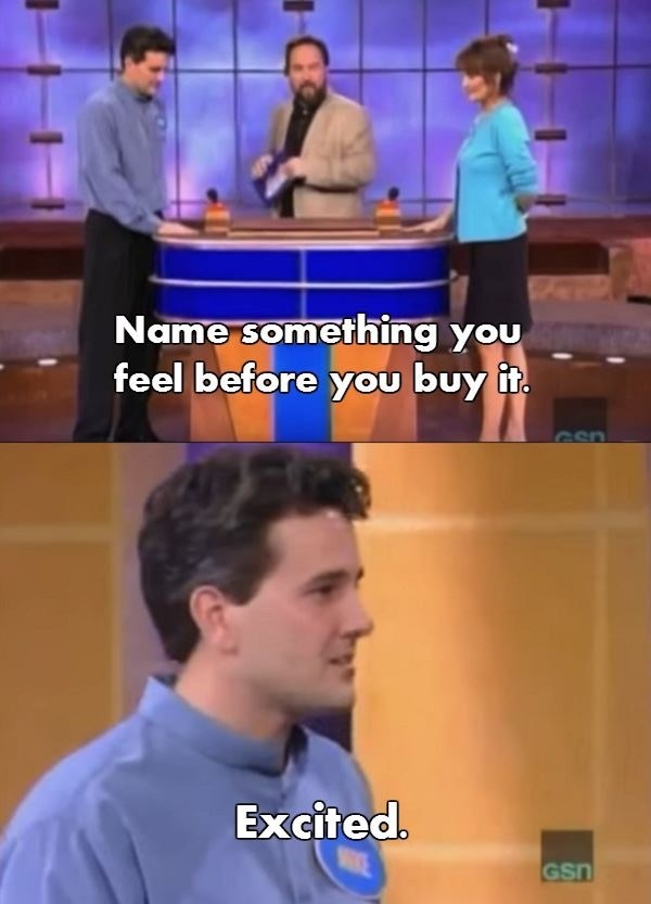 name something you feel before you buy it - excited - family feud blooper