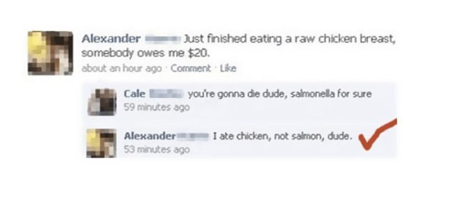 Alexander just ate a who raw chicken breast but he is not worried about salmonella because it was chicken, not salmon