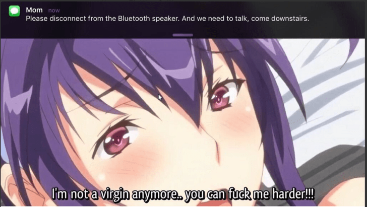 """push message from mom saying """"disconnect from the speakers"""" during hentai movie"""