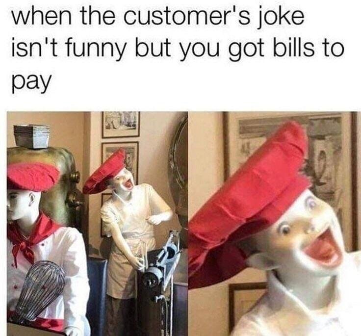 fUNNY MEME About acting like a customer is funny to earn money.
