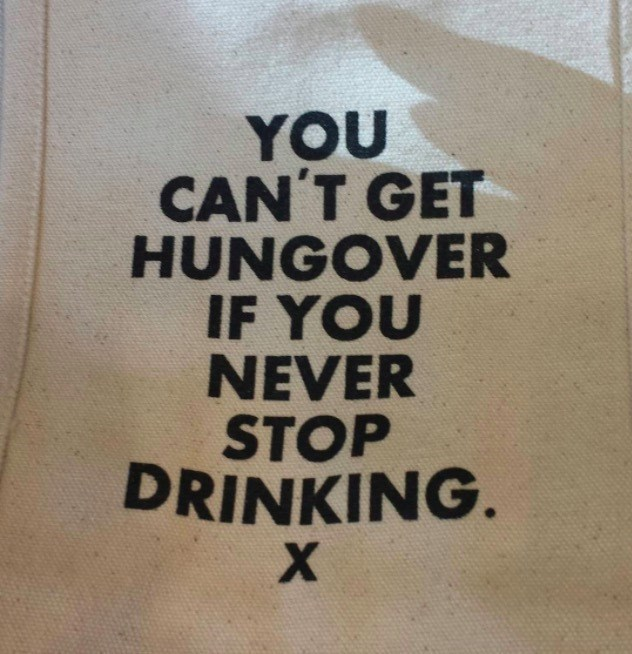 Text - YOU CAN'T GET HUNGOVER IF YOU NEVER STOP DRINKING. X