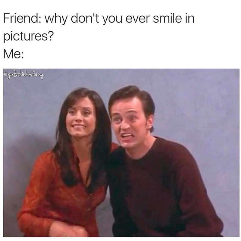 Funny meme about not smiling in photographs with Friends stars Monica and Chandler hurting to force a smile.